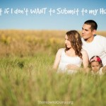 How To Become A Submissive Wife And Put Your Hubby First {Gasp!}