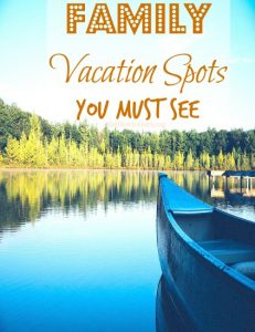 Best Vacation Spots Families Must See This Year