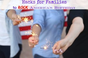 July 4th 2016:  Hacks To Rock America's Birthday This Year