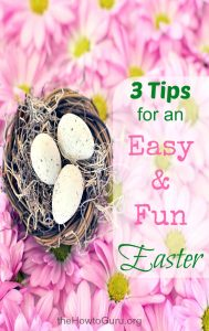 3 Tips For a Fun & Easy Easter 2017 That Everyone Will Enjoy (even YOU)!