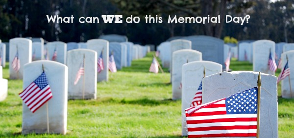 Memorial Day 2017: in honor of a fallen hero, and for friends not exposed to the military life that ask what they can do!