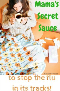 How To Fight The Flu Before It Gets Bad (Mama's Secret Sauce Remedy!)